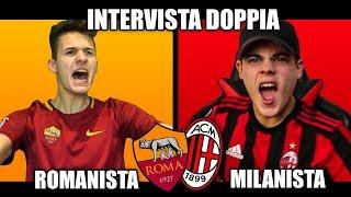 INTERVISTA DOPPIA - ROMANISTA vs MILANISTA
