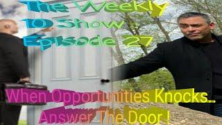 The Weekly 10 Show: Episode 27 - When Opportunities Knocks...Open Te Door !!!