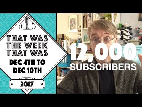 VLOG - That Was The Week That Was - Dec 4th to Dec 10th 2017