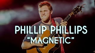 Phillip Phillips Magnetic New Song