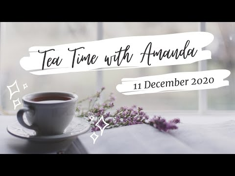 Tea Time with Amanda {11 December 2020}