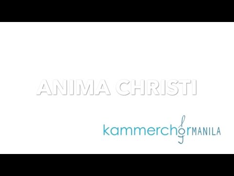 Anima Christi   Kammerchor Manila