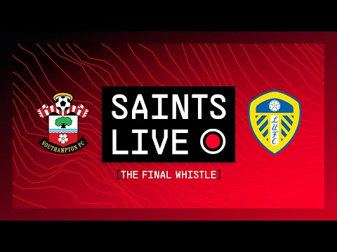 Southampton vs Leeds   SAINTS LIVE: The Final Whistle