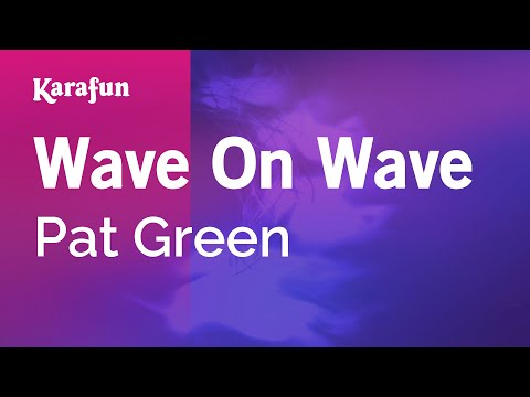 Karaoke Wave On Wave - Pat Green *