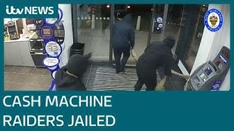 Cash machine raiders jailed for a total of more than thirty years | ITV News