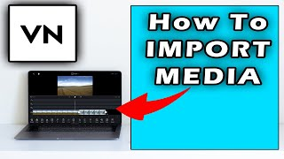 How To Import Media Files In VN Video Editor For PC/Windows 10