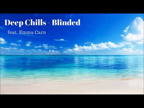 Deep Chills - Blinded (feat. Emma Carn) 🌸 Music Streaming 🌸 Tropical House