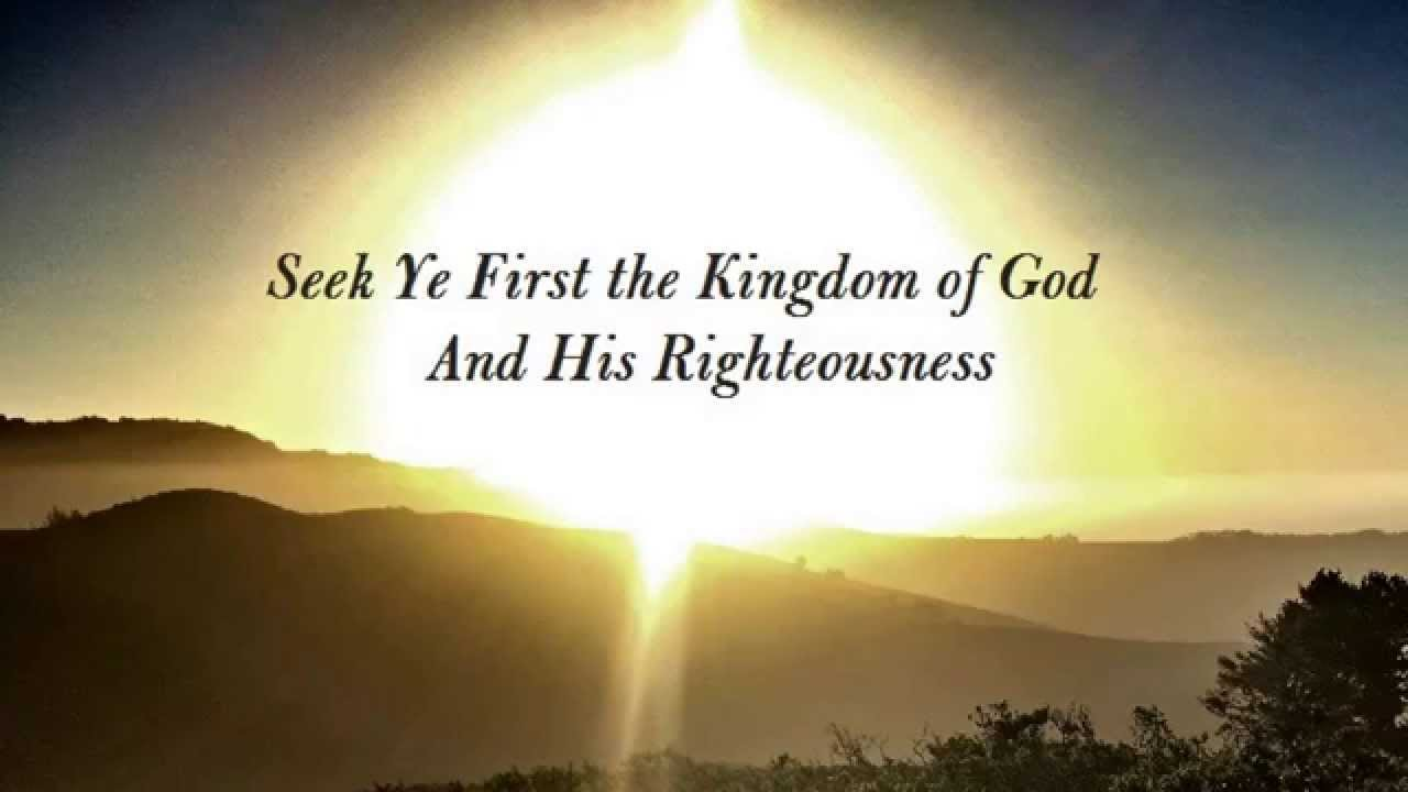 Matthew 6:33 But seek first the kingdom of God and His ...
