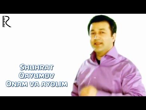 Shuhrat Qayumov - Onam va ayolim   Шухрат Каюмов - Онам ва аёлим