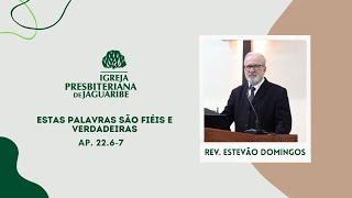 Estas palavras são fiéis e verdadeiras | Ap. 22.6-7 | Rev. Estevão Domingos | IPJaguaribe