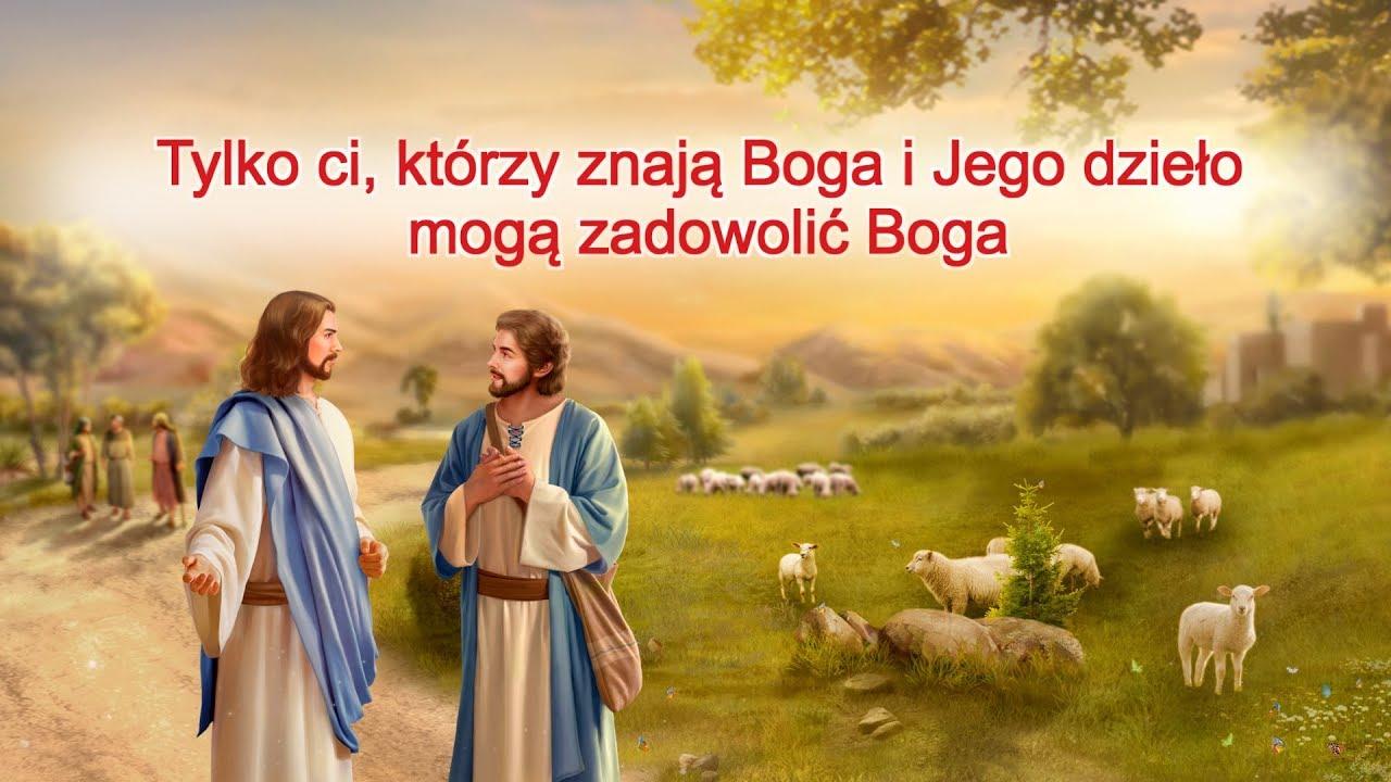 """Słowo Boże """"Tylko ci, którzy znają Boga i Jego dzieło mogą zadowolić Boga"""""""