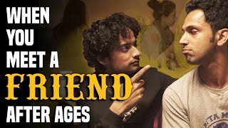 When You Meet A Friend After Ages | Being Indian