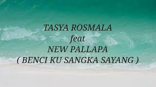 TASYA ROSMALA ft NEW PALLAPA _ BENCI KU SANGKA SAYANG Lirik