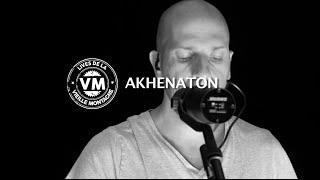 """AKHENATON """"Souris encore ..."""" & """"Même les anges"""" Live session VM #6"""