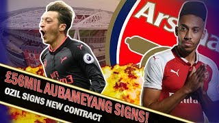 Arsenal Transfer News || Arsenal SIGN AUBAMEYANG! || OZIL AGREES NEW £350k Contract EXTENSION!