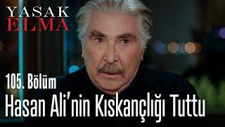 Hasan Ali, Şahika'yı kıskanıyor - Yasak Elma 105. Bölüm