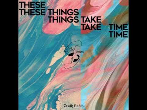 B. Hayes  - These Things Take Time [TRUTH RADIO]
