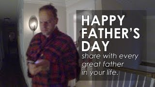 Happy Father's Day to Every Great Dad