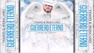 Tempo & Mexicano - Guerrero Eterno (Prod. By Tempo)  RIP MEXICANO 777
