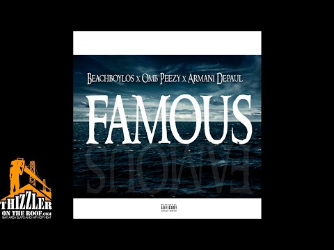 OMB Peezy, Armani Depaul & BeachBoyLos - Famous [Thizzler.com Exclusive]