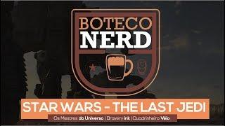 Boteco Nerd - Star Wars - Os Últimos Jedi - O Quadrinheiro Véio (oQV) ft. Mestres do Universo