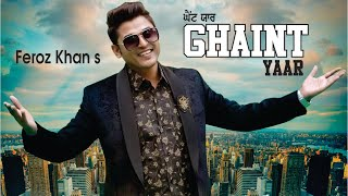 Ghaint Yaar Feroz Khan Free MP3 Song Download 320 Kbps