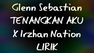GLENN SEBASTIAN - TENANGKAN AKU X IRZHAN NATION ( official Lyric )