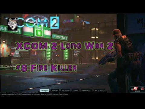 XCOM2 LW2 Episode 8 Fire Killer