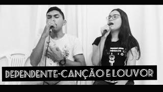 Dependente-Canção e Louvor (cover Breno e Jaelly)