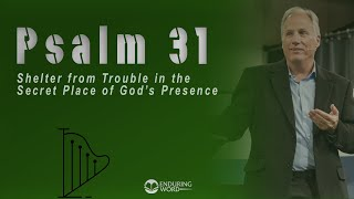 Psalm 31 - Shelter from Trouble in the Secret Place of God's Presence