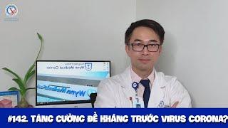 #142. Làm sao tăng cường khả năng đề kháng trước virus Corona? - Improve Immune System to Covid-19