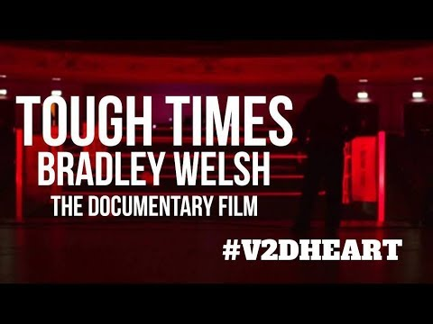 Tough Times -BRADLEY WELSH DOCUMENTARY