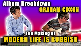 "Inside The Album with Graham Coxon from Blur - ""Modern Life Is Rubbish"""