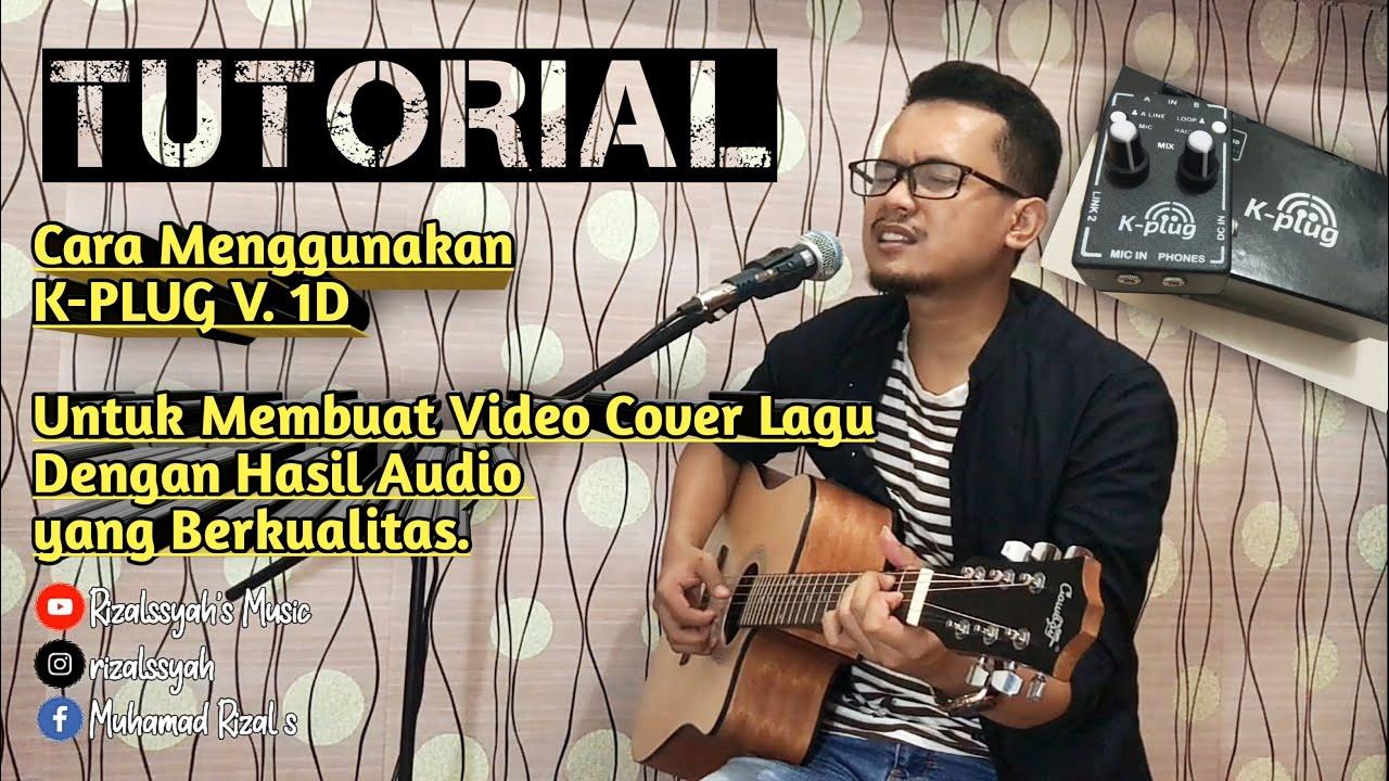 Tutorial Cara Menggunakan K Plug V 1d Membuat Video Cover Lagu Dengan Hasil Audio Yang Berkualitas Youtube