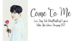 Lee Jong Suk– 내게 와 Come To Me [Han|Rom|Eng]LyricsWhile You Were Sleeping OST Part 9