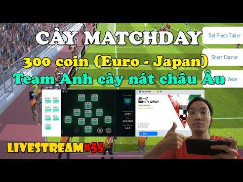 [TRỰC TIẾP] CÀY 300 COIN MATCHDAY EURO – JAPAN | TEAM TUYỂN ANH: TAM SƯ HAY TAM MIÊU?