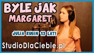 Margaret - Byle Jak (cover by Julia Rusin)