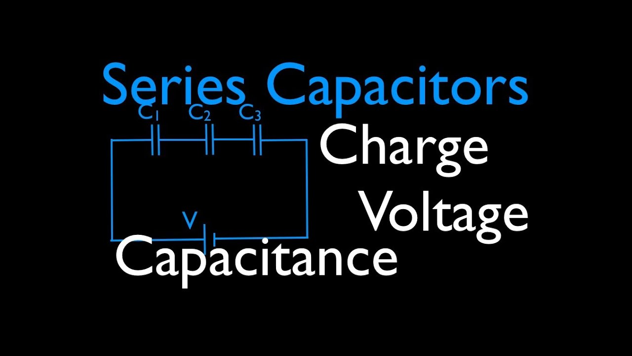 Capacitors (2 of 11) Series Capacitors, Voltage, Charge & Capacitance