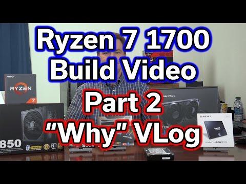 Ryzen 7 1700 - Build Video - Part 2 - Why VLog