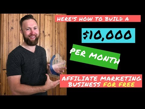 Here's How To Build A $10,000 Per Month Affiliate Marketing Business For FREE From Scratch