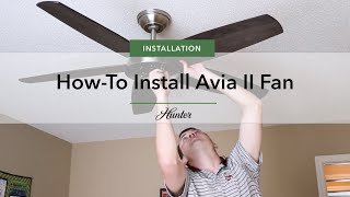 How to install the Avia II ceiling fan by Hunter