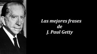 Frases célebres de J. Paul Getty