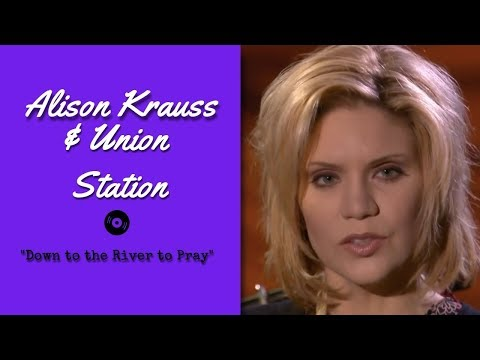 Alison Krauss & Union Station  Down to the River to Pray    2003