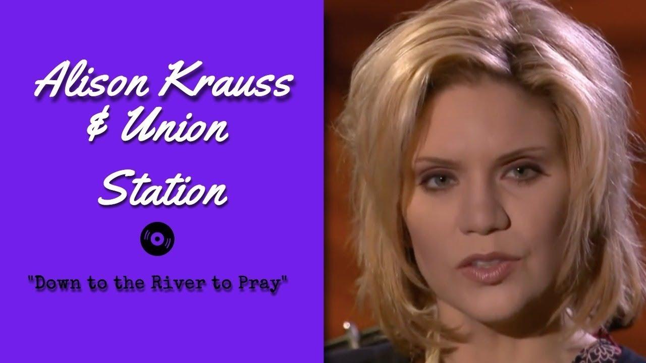 alison-krauss-union-station-down-to-the-river-to-pray-live-2003-dahliacorona