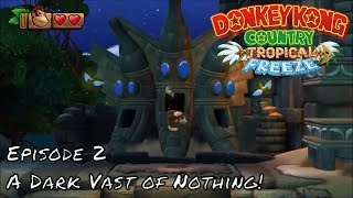 Donkey Kong Tropical Freeze Let's Play Episode 2 - A Dark Vast of Nothing!