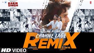 Remix: Tujhe Kitna Chahne Lage | Kabir Singh | Mithoon, Arijit Singh | Shahid K,Kiara A | DJ Chetas