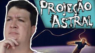 Projeção Astral: Você Pode Visitar Outros Mundos! ASSOMBRADO.COM.BR
