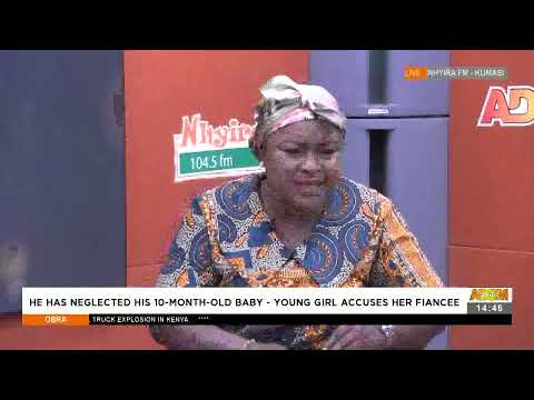 He Has Neglected His 10-Month-Old Baby – Young Girl Accuses Her Fiancee - Obra on Adom TV (19-7-21)