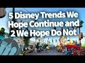 5 Disney Trends We LOVE...(and 2 We HATE!)