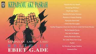 Ebiet G. Ade - Kumpulan Lagu-Lagu Religius (KepadaMu Aku Pasrah)